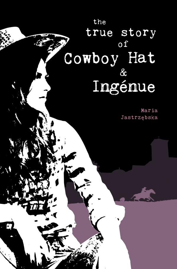 The True Story of Cowboy Hat & Ingénue