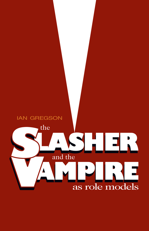 The Slasher and the Vampire as Role Modles